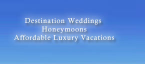 Destination Weddings, Honeymoons, Affordable Luxury Vacations